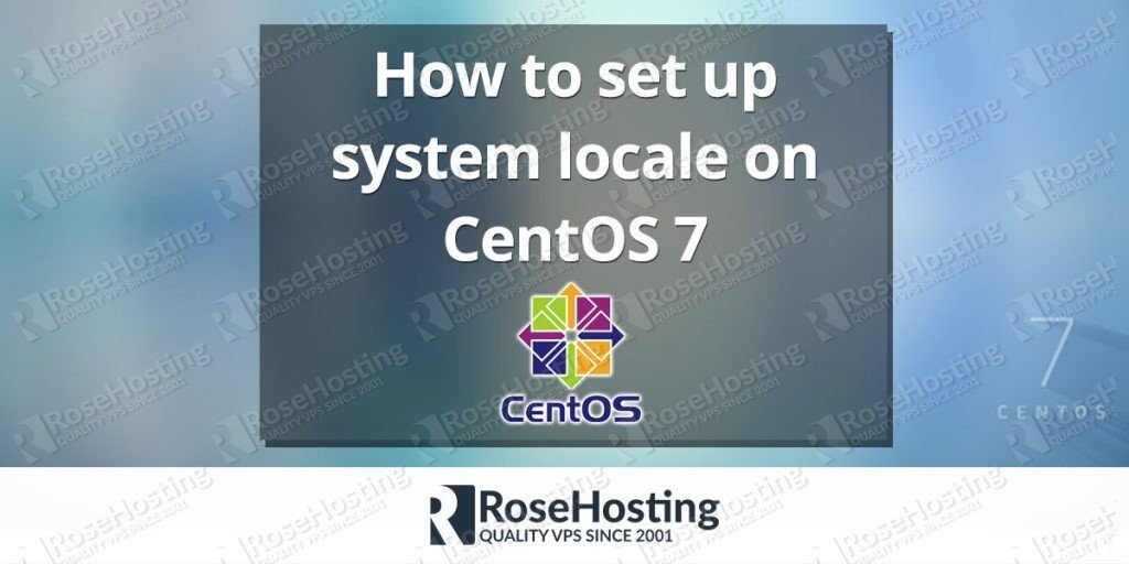 How to Set Up System Locale on CentOS 7 | RoseHosting
