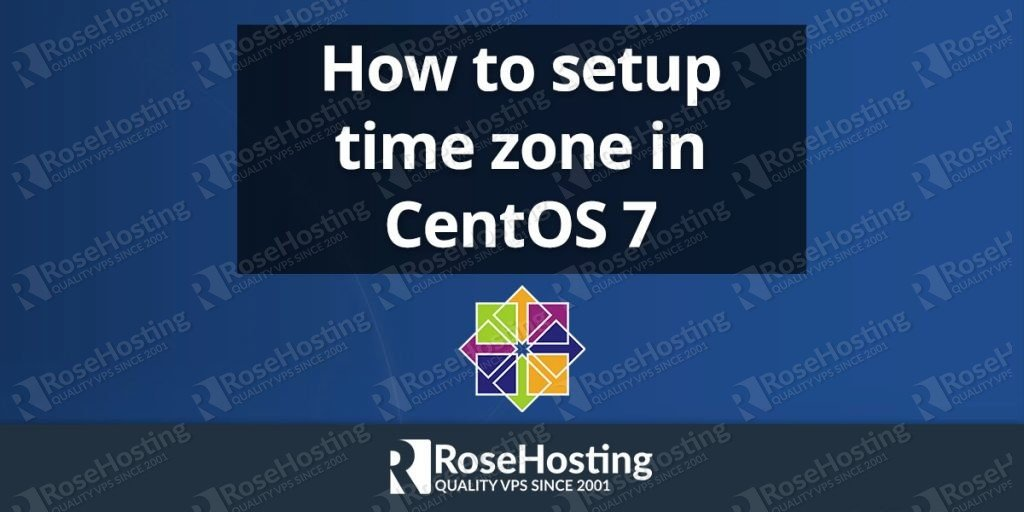 How to set up time zone on CentOS 7 | RoseHosting