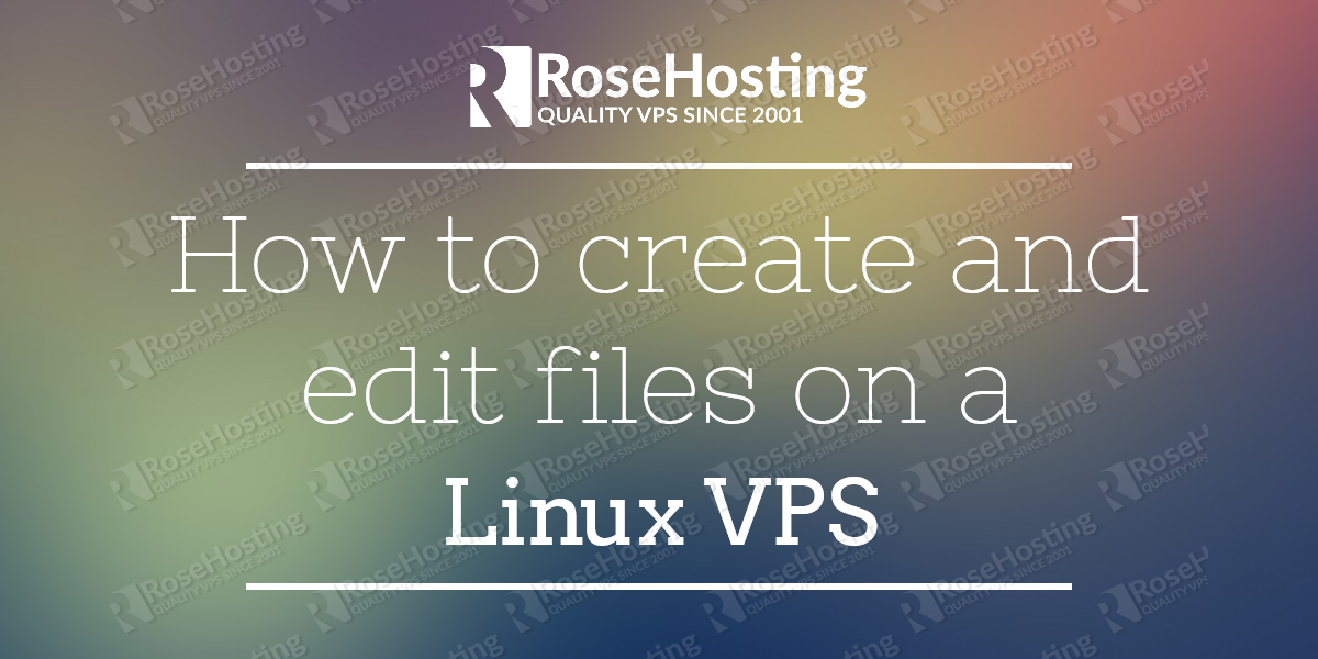 How to create and edit files on a Linux VPS