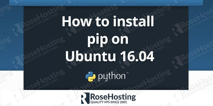 How to Install Pip on Ubuntu 16 04 | RoseHosting