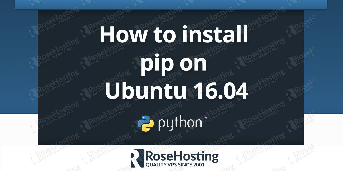 How To Install Pip On Ubuntu 1604 Rosehosting