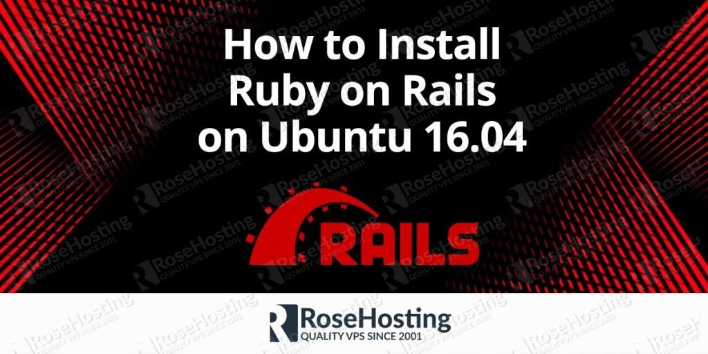 Install Ruby On Rails On Ubuntu 16 04 Rosehosting