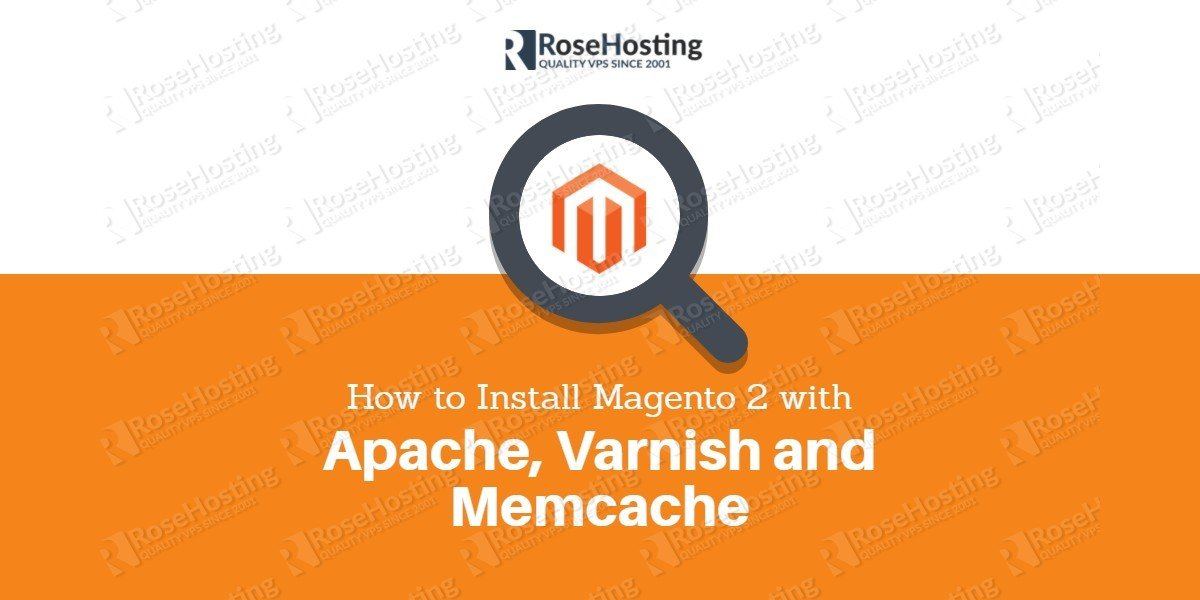 How To Install Magento 2 With Apache Varnish And Memcache Rosehosting