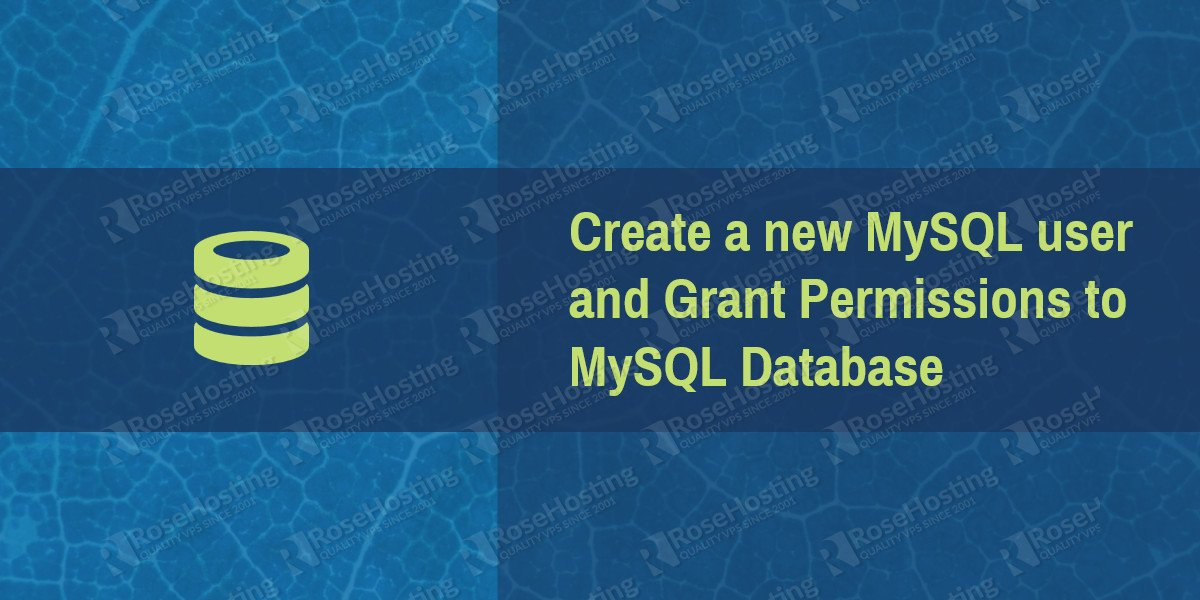 Create a New User in MySQL and Grant Permissions to MySQL Database