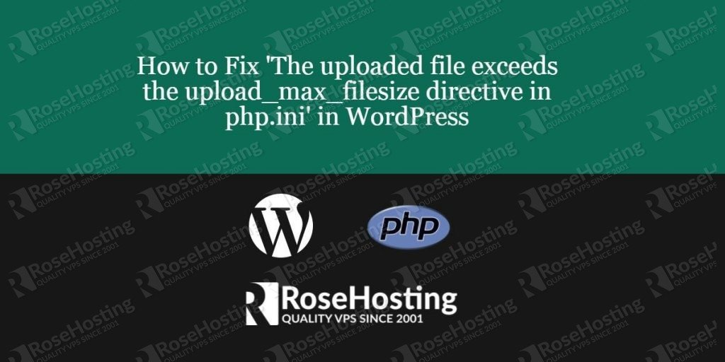 How to Fix 'The uploaded file exceeds the upload_max_filesiz