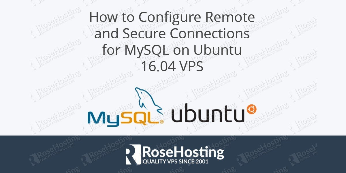 How to configure remote and secure connections for MySQL on Ubuntu 16.04