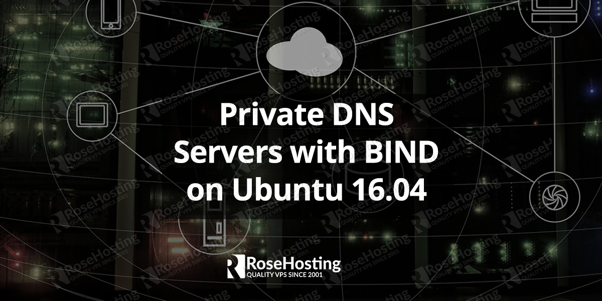 How to Set Up Private DNS Servers with BIND on Ubuntu 16.04