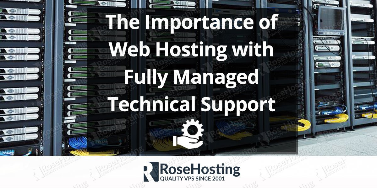 The Importance of Web Hosting with Fully Managed Technical Support