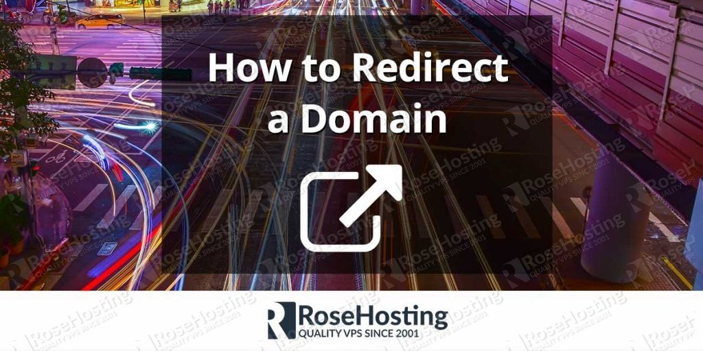 How to Redirect a Domain | RoseHosting