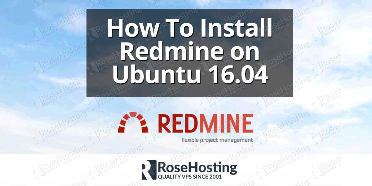 How To Install Redmine on Ubuntu 16 04 | RoseHosting