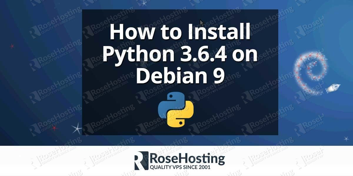 How to Install Python 3 6 4 on Debian 9 | RoseHosting