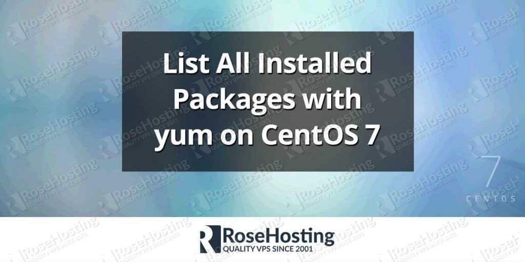 List All Installed Packages with yum on CentOS 7 | RoseHosting