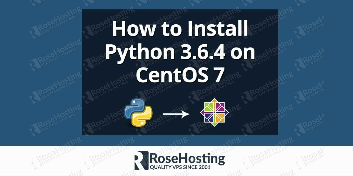 How to Install Python 3.6.4 on CentOS 7