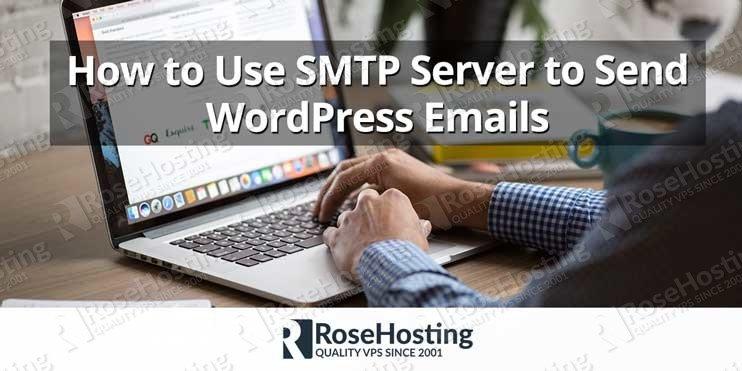 How to Use SMTP Server to Send WordPress Emails | RoseHosting