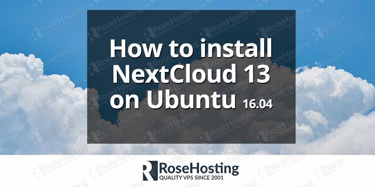 How To Install Nextcloud 13 On Ubuntu 1604 Rosehosting