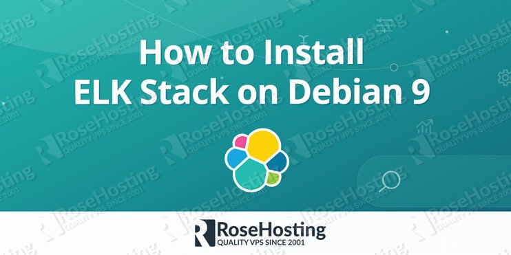 How to Install ELK Stack on Debian 9 | RoseHosting