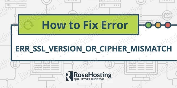 ERR_SSL_VERSION_OR_CIPHER_MISMATCH | RoseHosting