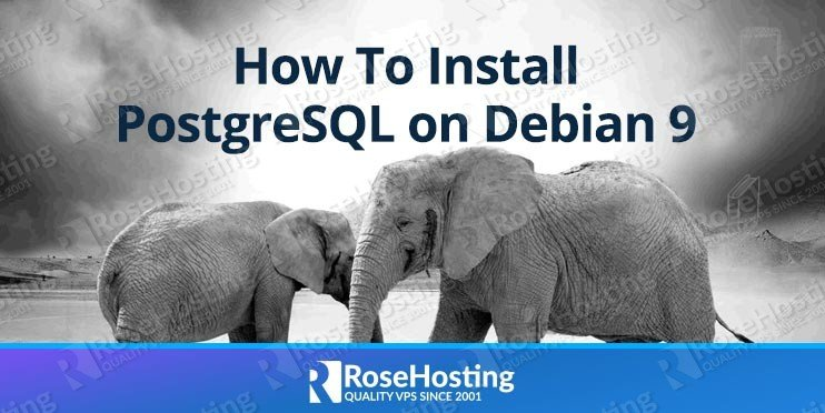 How To Install PostgreSQL on Debian 9