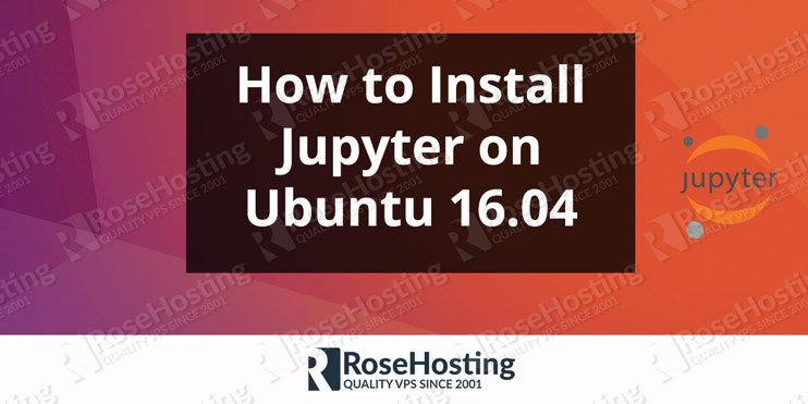 How to Install Jupyter on an Ubuntu 16 04 | RoseHosting