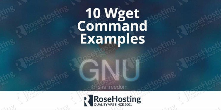 10 Wget Command Examples | RoseHosting