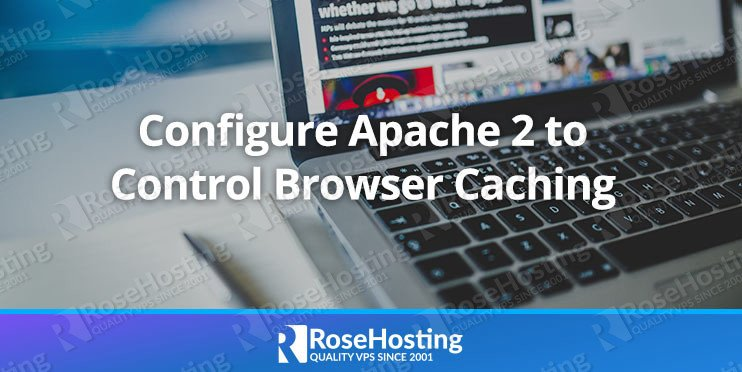 Configure Apache 2 to Control Browser Caching