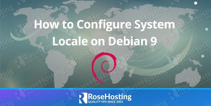 How to Configure System Locale on Debian 9