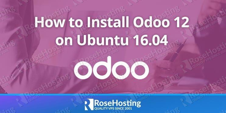 How to Install Odoo 12 on Ubuntu 16 04 | RoseHosting