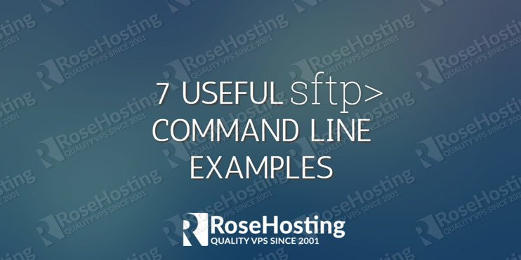 7 useful SFTP command line examples | RoseHosting