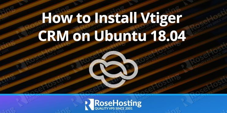 How to Install Vtiger CRM on an Ubuntu 18.04 VPS