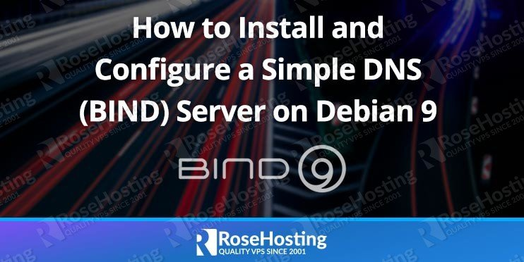 How to Install and Configure a Simple DNS (BIND) Server on Debian 9