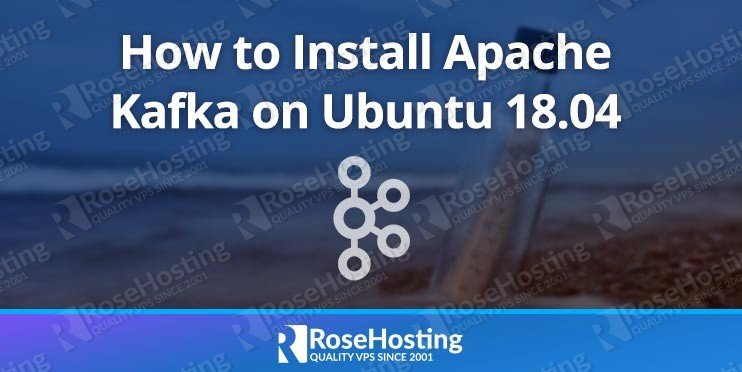 How to Install Apache Kafka on Ubuntu 18 04 | RoseHosting