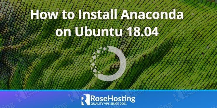 How to Install Anaconda on Ubuntu 18 04 | RoseHosting