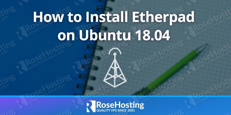 How to Install Etherpad on Ubuntu 18 04 | RoseHosting