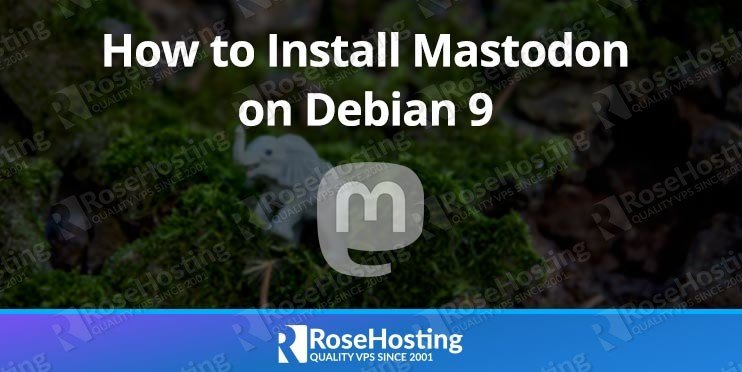 How to Install Mastodon on Debian 9