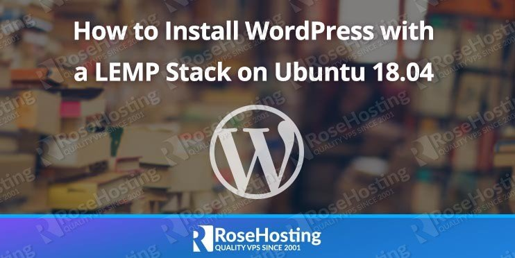 How to Install WordPress with a LEMP Stack on Ubuntu 18 04