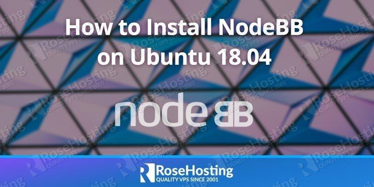 How to Install NodeBB on Ubuntu 18.04 | RoseHosting