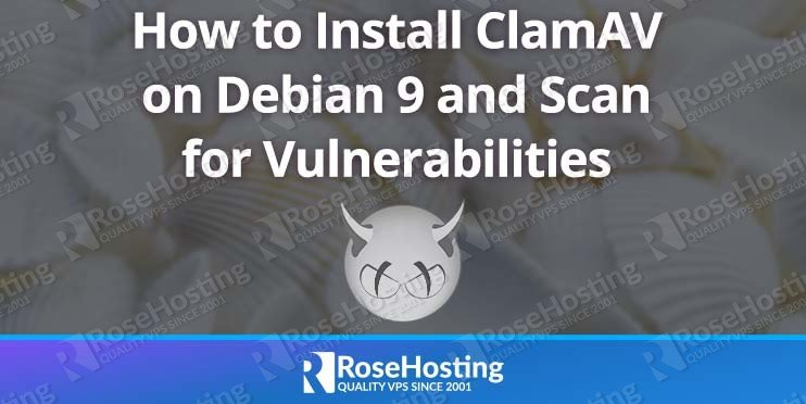 How to Install ClamAV on Debian 9 and Scan for Vulnerabilities