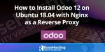 how to install odoo 12 on ubuntu 18.04 with nginx as a reverse proxy