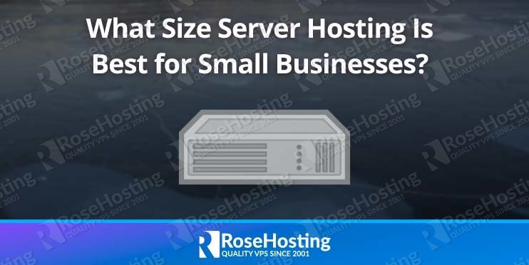 What Size Server Hosting Is Best for Small Businesses