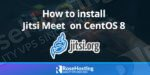 how-to-install-jitsi-meet-on-centos-8-guide