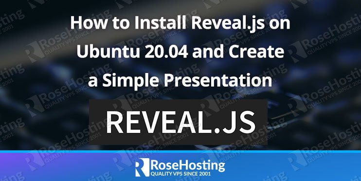How to Install Reveal.js on Ubuntu 20.04 and Create a Simple Presentation