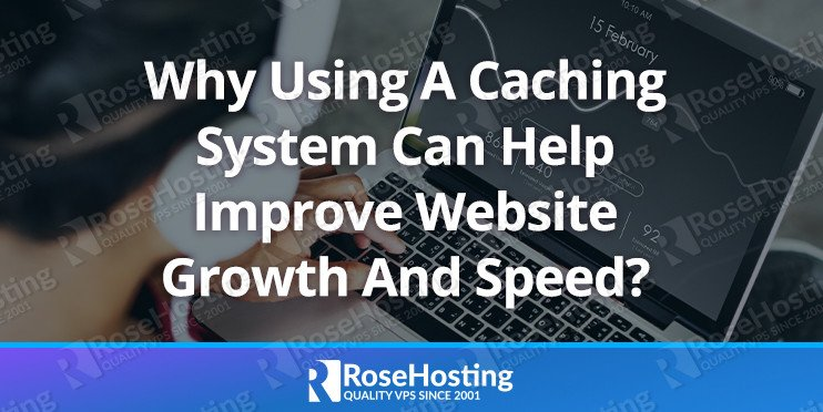 Why Using A Caching System Can Help Improve Website Growth And Speed?