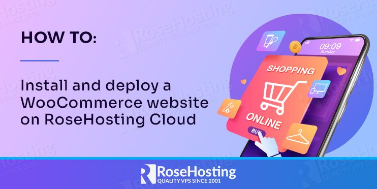 how to install and deploy a woocommerce website on rosehosting cloud