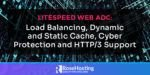 LiteSpeed Web ADC: Load Balancing, Dynamic and Static Cache, Cyber Protection and HTTP/3 Support
