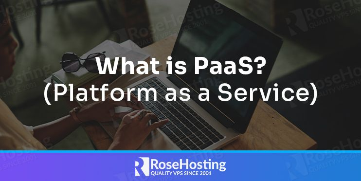 what-is-paas-platform-as-a-service-types-explained