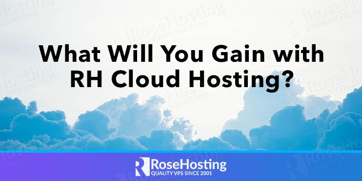 what will you gain with rosehosting cloud hosting