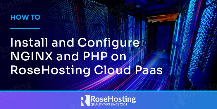 how to install and configure nginx and php on rosehosting cloud paas