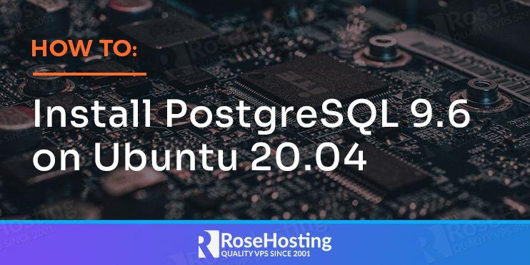 How to Install PostgreSQL 9.6 on Ubuntu 20.04